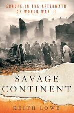 Savage Continent: Europe in the Aftermath of World War II by Lowe, Keith