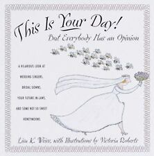 This Is Your Day! : But Everybody Has an Opinion by Lisa K. Weiss (1999, Hardco…