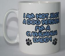 I'M NOT JUST A DOG PERSON I'M A CHIHUAHUA DADDY Printed Mug - Gift PRESENT