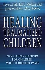 Healing Traumatized Children : Navigating Recovery for Children Who...