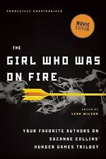 The Girl Who Was on Fire : Your Favorite Authors on Suzanne Collins' Hunger...