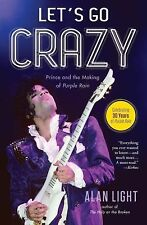Let's Go Crazy : Prince and the Making of Purple Rain by Alan Light (2015,...