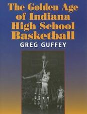 The Golden Age of Indiana High School Basketball by Greg L. Guffey and Greg...