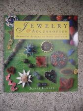 Jewelry and Accessories : Beautiful Designs to Make and Wear by Juliet Bawden