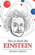 How to Think Like Einstein by Daniel Smith (2015, Paperback)-- NEW