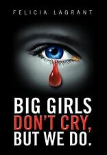 Big Girls Don't Cry, but We Do by Felicia Lagrant (2012, Hardcover)