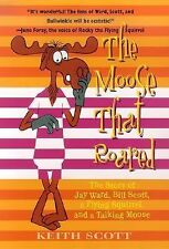 The Moose That Roared: The Story of Jay Ward, Bill Scott, a Flying Squ-ExLibrary