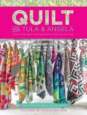 Quilt with Tula and Angela : A Start-To-Finish Guide to Piecing and Quilting...