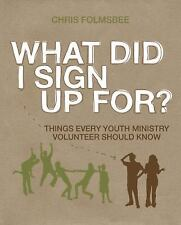 What Did I Sign Up For?: Things Every Youth Ministry Volunteer Should Know, Folm