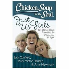Chicken Soup for the Soul: Just Us Girls: 101 Stories about Friendship for Women