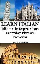 Learn Italian : Idiomatic Expressions - Everyday Phrases - Proverbs by Linda...