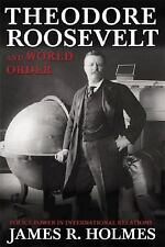 Theodore Roosevelt and World Order: Police Power in International Relations by