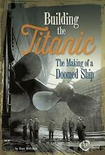 Building the Titanic: The Making of a Doomed Ship (Titanic Perspective-ExLibrary