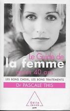 SANTE - FORME / LE GUIDE DE LA FEMME APRES 40 ANS - DR THIS - O. JAOB - TTBE !