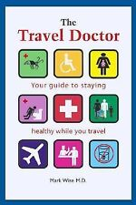 The Travel Doctor: Your guide to staying healthy while you travel, Wise MD, Mark