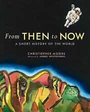 From Then to Now : A Short History of the World by Christopher Moore (2011,...