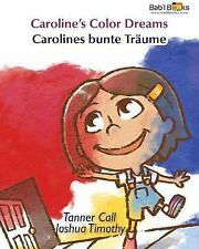 Caroline's Color Dreams : German and English Dual Text by Tanner Call (2015,...