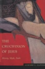 The Crucifixion of Jesus : History, Myth, Faith by Gerard S. Sloyan (2003,...
