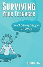 Surviving Your Teenager: And Being Happy Anyway