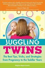 Juggling Twins: The Best Tips, Tricks, and Strategies from Pregnancy to the Todd