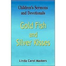 Gold Fish and Silver Kisses: How to Talk to Children About God by Linda Carol...