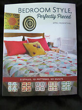 BEDROOM STYLE PERFECTLY PIECED by April Rosenthal 5 STYLES 10 PATTERNS 50 QUILTS