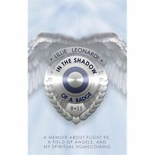 In the Shadow of a Badge : Memoir about Flight 93, a Field of Angels, and My...
