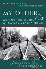 My Other Ex : Women's True Stories of Losing and Leaving Friends (2014,...