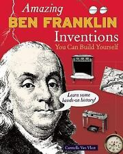 Amazing Ben Franklin Inventions You Can Build Yourself (Build It Yourself series