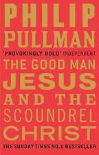 The Good Man Jesus and the Scoundrel Christ by Philip Pullman (Paperback, 2010)