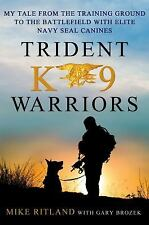 Trident K9 Warriors: My Tale from the Training Ground to the Battlefield with El