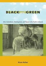 Black and Green: Afro-Colombians, Development, and Nature in the Pacific Lowland