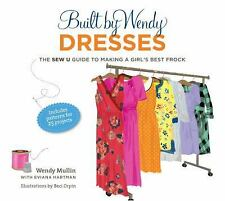Built by Wendy Dresses : The Sew U Guide to Making a Girl's Best Frock by...