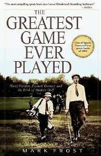 The Greatest Game Ever Played: Harry Vardon, Francis Ouimet, and the Birth of Mo