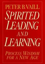 Spirited Leading and Learning: Process Wisdom for a New Age (The Jossey-Bass Bus