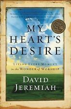 My Heart's Desire : Living Every Moment in the Wonder of Worship by David...