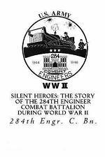 Silent Heroes: the Story of the 284th Engineer Combat Battalion During World...