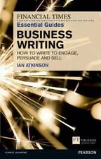 FT Essential Guide to Business Writing: How to write to engage, persuade and sel