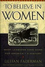 To Believe in Women: What Lesbians Have Done for America - A History [Jun 15,...