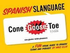 Spanish Slanguage: A Fun Visual Guide to Spanish Terms and Phrases by Ellis, Mi