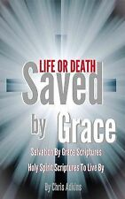 Life or Death : Salvation by Grace Scriptures and Holy Spirit Scriptures to...