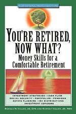 You're Retired Now What? : Money Skills for a Comfortable Retirement by...