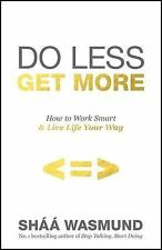 Do Less, Get More How to Work Smart and Live Life Your Way BEST BUY!