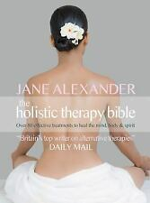 The Holistic Therapy Bible: Over 80 Effective Treatments to Heal the Mind, Body