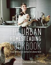 The Urban Homesteading Cookbook : Forage, Farm, Ferment and Feast FREE SHIPPING