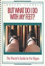 But What Do I Do With My Feet?: The Pianist's Guide to the Organ, Fishell, Janet