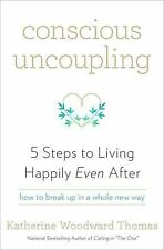 Conscious Uncoupling : How to Live Happily Even After by Katherine Woodward...