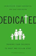 Dedicated: Training Your Children to Trust and Follow Jesus by Houser, Jason