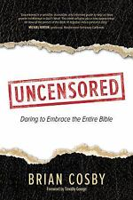 Uncensored: Daring to Embrace the Entire Bible