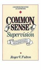 Common Sense Supervison: A Handbook for Success As a Supervisor